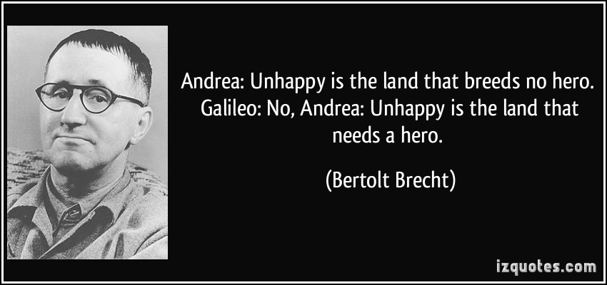 galileo-quotes-andrea-unhappy-is-the-land-that-breeds-no-hero-galileo-no-60576