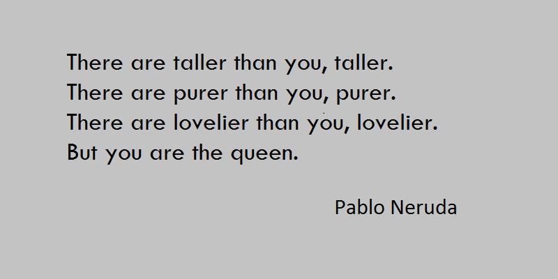 Pablo Neruda queen