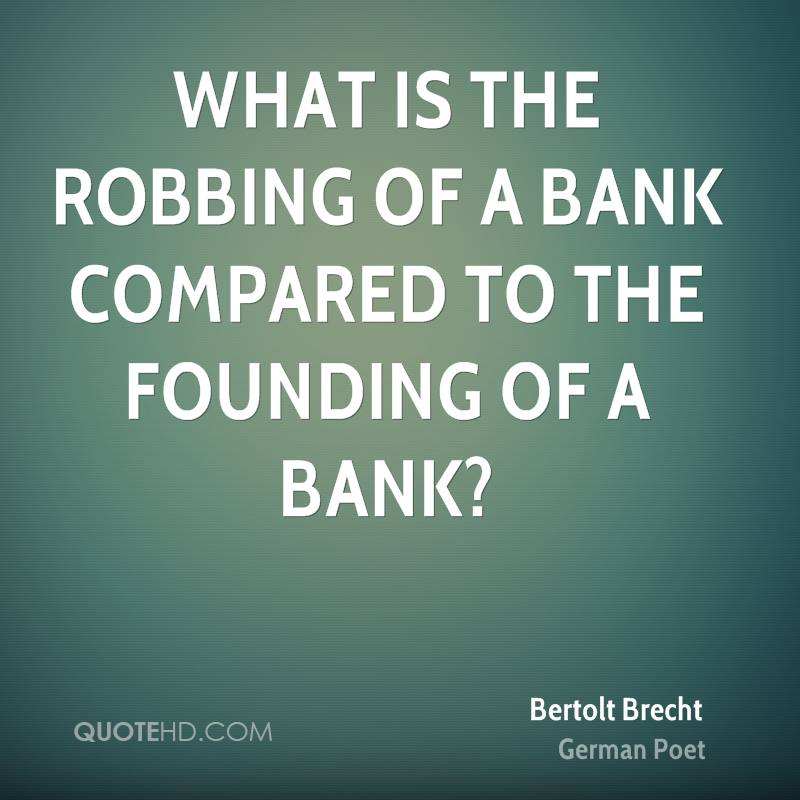 bertolt-brecht-poet-what-is-the-robbing-of-a-bank-compared-to-the